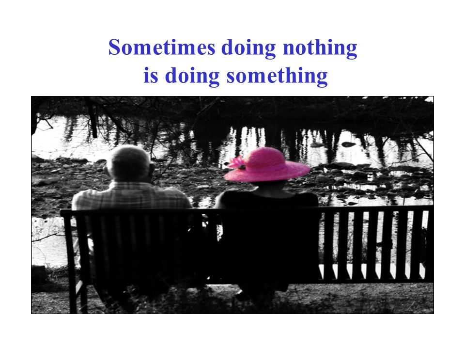 Sometimes doing nothing is doing something