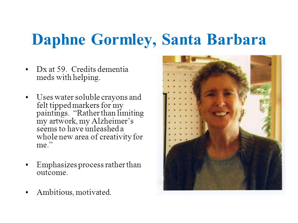 Daphne Gormley, Santa Barbara Dx at 59. Credits dementia meds with helping.