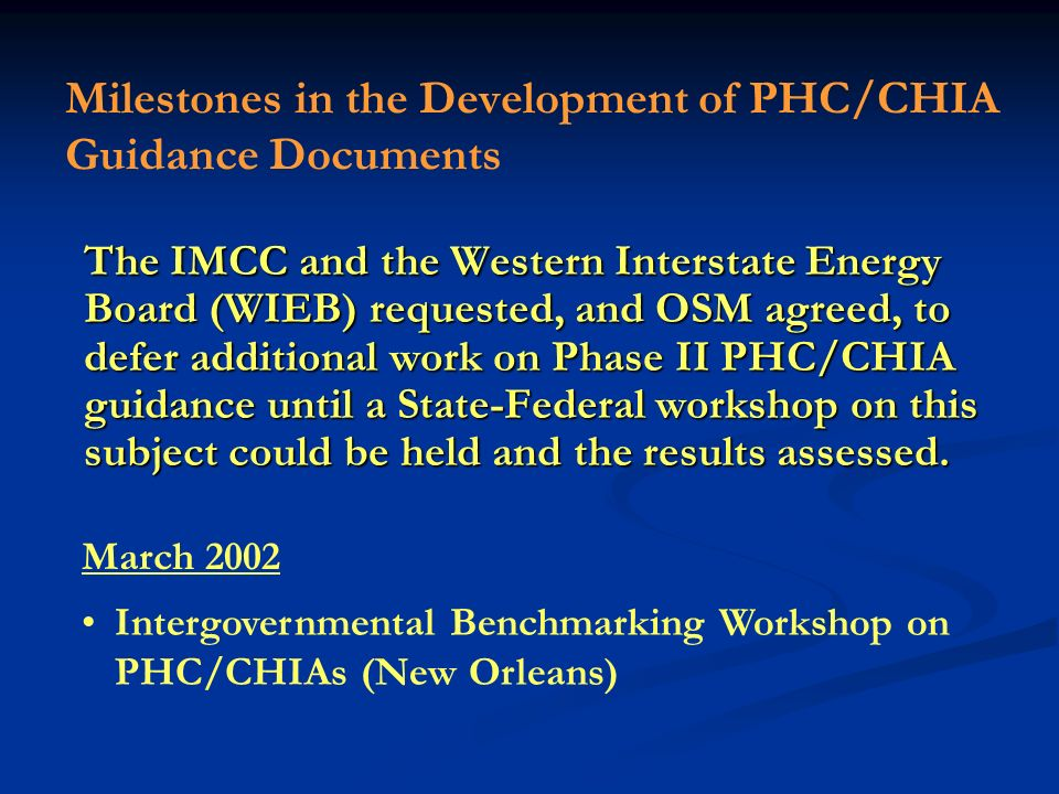 The IMCC and the Western Interstate Energy Board (WIEB) requested, and OSM agreed, to defer additional work on Phase II PHC/CHIA guidance until a Stat