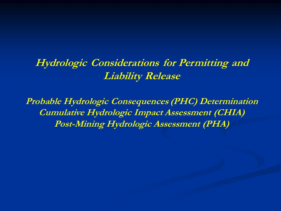 Hydrologic Considerations for Permitting and Liability Release Probable Hydrologic Consequences (PHC) Determination Cumulative Hydrologic Impact Asses