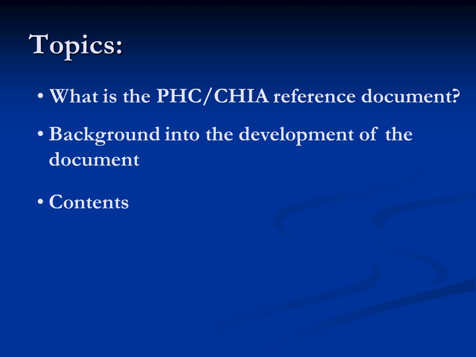 Topics: What is the PHC/CHIA reference document? Background into the development of the document Contents