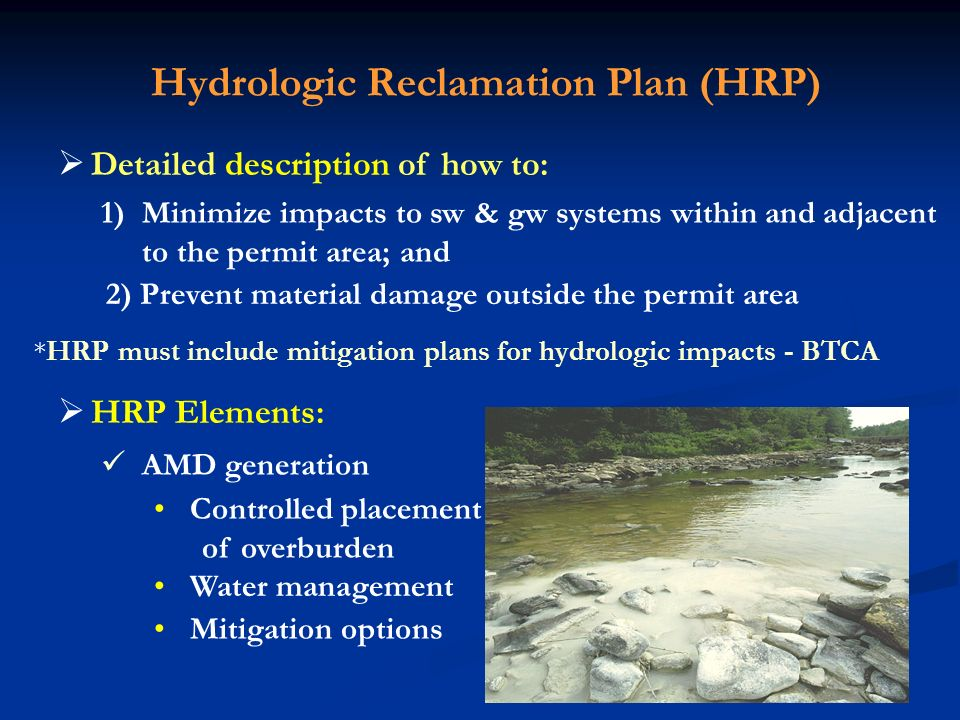 Hydrologic Reclamation Plan (HRP) Detailed description of how to: 1)Minimize impacts to sw & gw systems within and adjacent to the permit area; and 2)