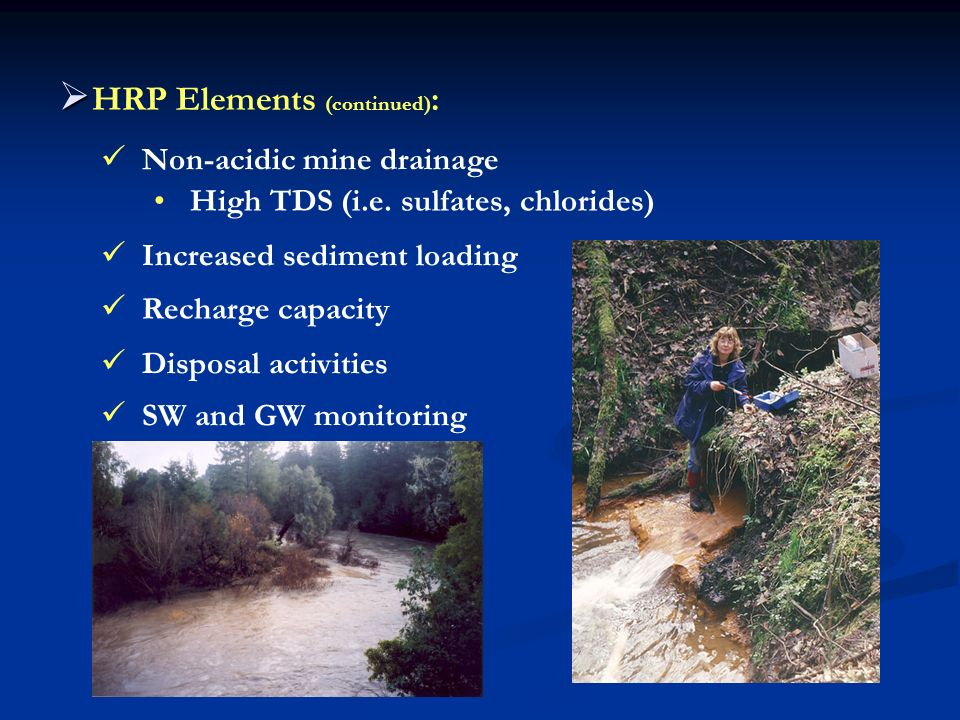 HRP Elements (continued) : Non-acidic mine drainage Recharge capacity Disposal activities High TDS (i.e. sulfates, chlorides) Increased sediment loadi