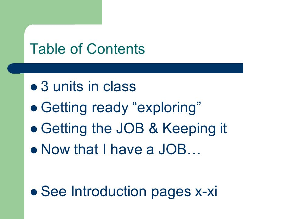 Table of Contents 3 units in class Getting ready exploring Getting the JOB & Keeping it Now that I have a JOB… See Introduction pages x-xi