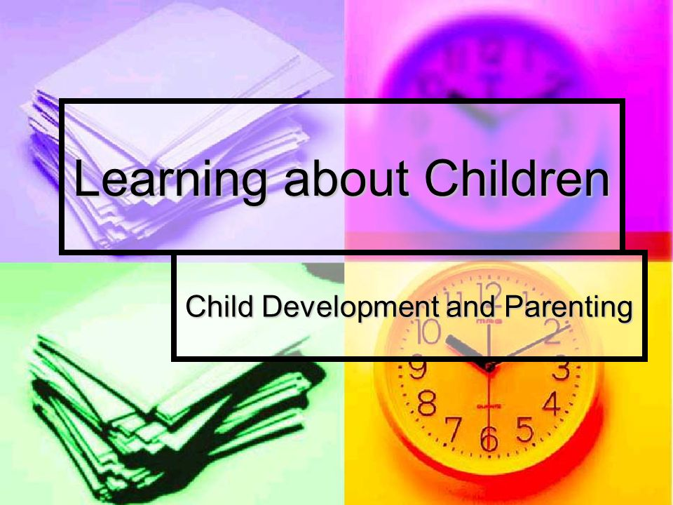 Learning about Children Child Development and Parenting