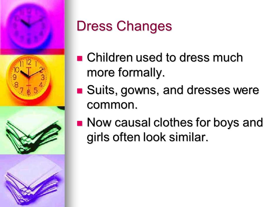 Dress Changes Children used to dress much more formally. Children used to dress much more formally. Suits, gowns, and dresses were common. Suits, gown