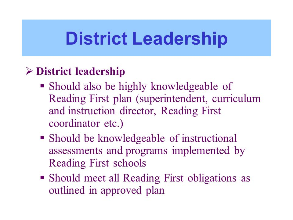 District Leadership District leadership Should also be highly knowledgeable of Reading First plan (superintendent, curriculum and instruction director