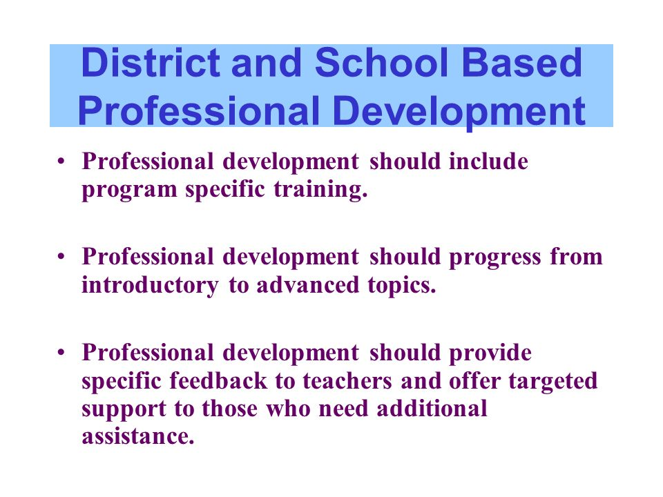 District and School Based Professional Development Professional development should include program specific training. Professional development should
