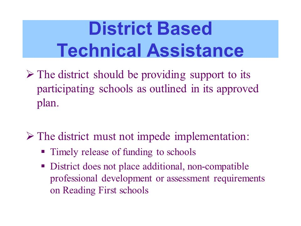 District Based Technical Assistance The district should be providing support to its participating schools as outlined in its approved plan. The distri