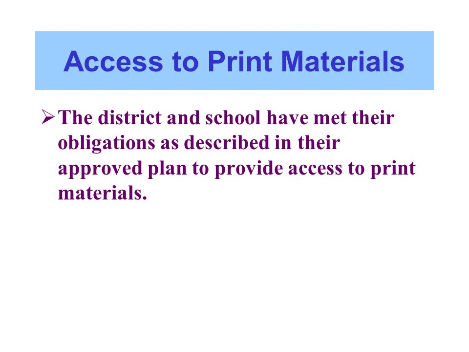 Access to Print Materials The district and school have met their obligations as described in their approved plan to provide access to print materials.