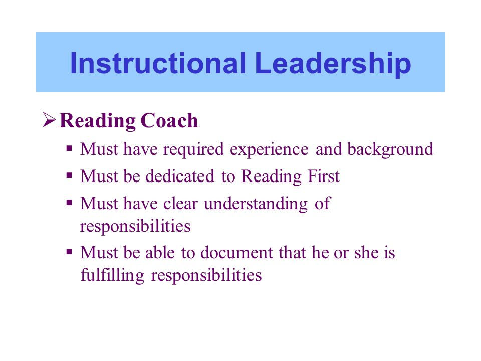 Instructional Leadership Reading Coach Must have required experience and background Must be dedicated to Reading First Must have clear understanding o