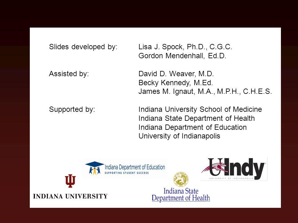 Slides developed by:Lisa J. Spock, Ph.D., C.G.C. Gordon Mendenhall, Ed.D. Assisted by:David D. Weaver, M.D. Becky Kennedy, M.Ed. James M. Ignaut, M.A.
