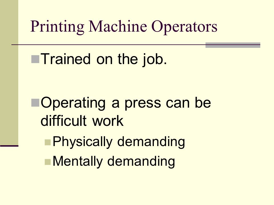 Printing Machine Operators Trained on the job.