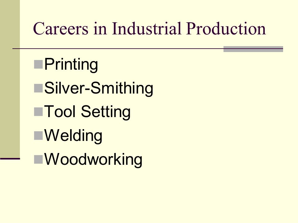 Careers in Industrial Production Printing Silver-Smithing Tool Setting Welding Woodworking