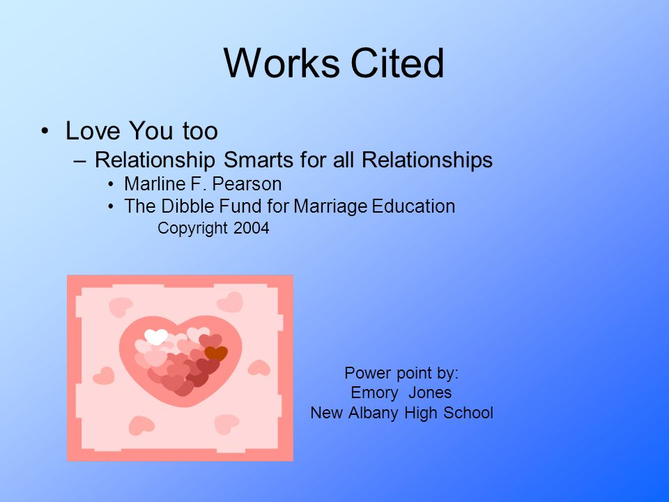 Works Cited Love You too –Relationship Smarts for all Relationships Marline F.