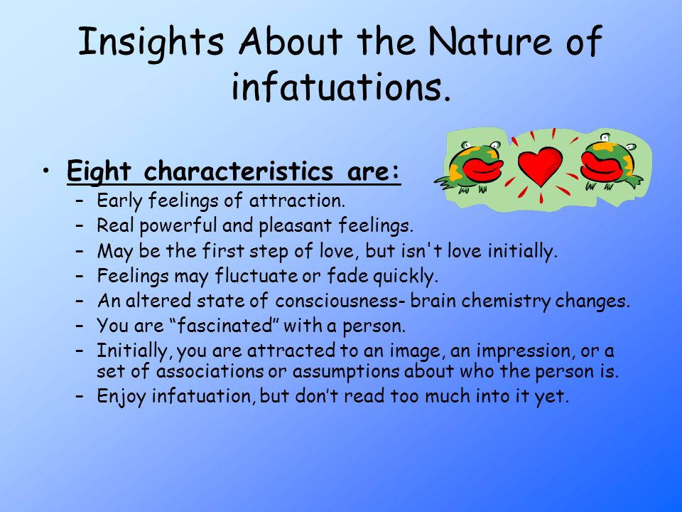 Insights About the Nature of infatuations.