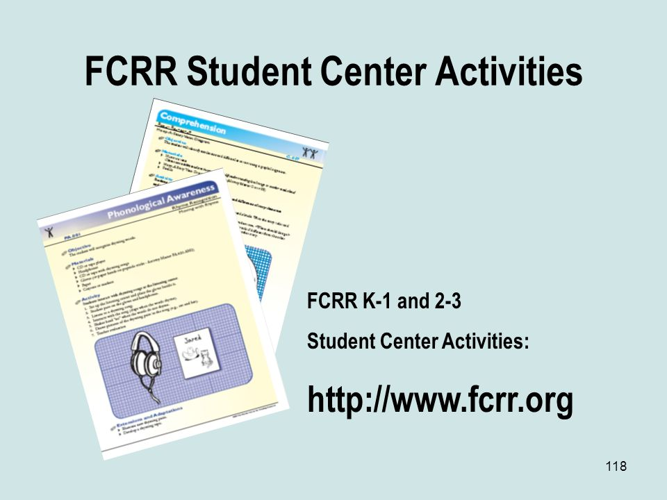118 FCRR Student Center Activities FCRR K-1 and 2-3 Student Center Activities: http://www.fcrr.org