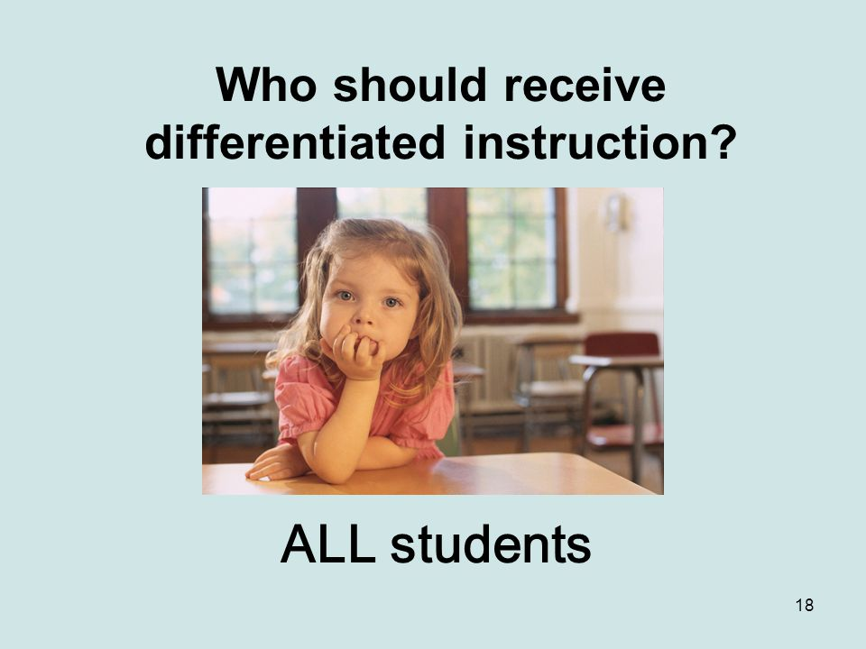 18 Who should receive differentiated instruction? ALL students