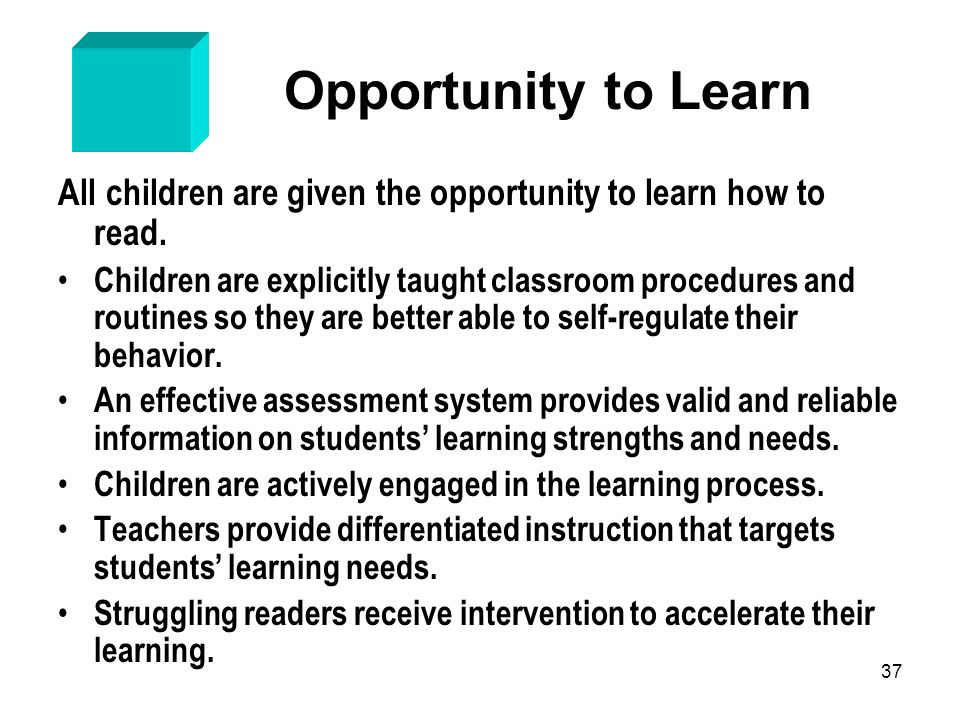 37 Opportunity to Learn All children are given the opportunity to learn how to read. Children are explicitly taught classroom procedures and routines