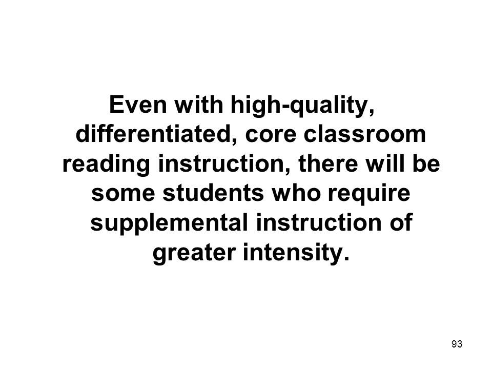 93 Even with high-quality, differentiated, core classroom reading instruction, there will be some students who require supplemental instruction of gre