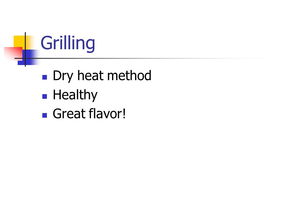 Grilling Dry heat method Healthy Great flavor!