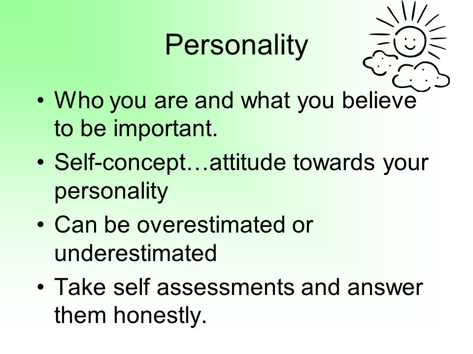 Personality Who you are and what you believe to be important.