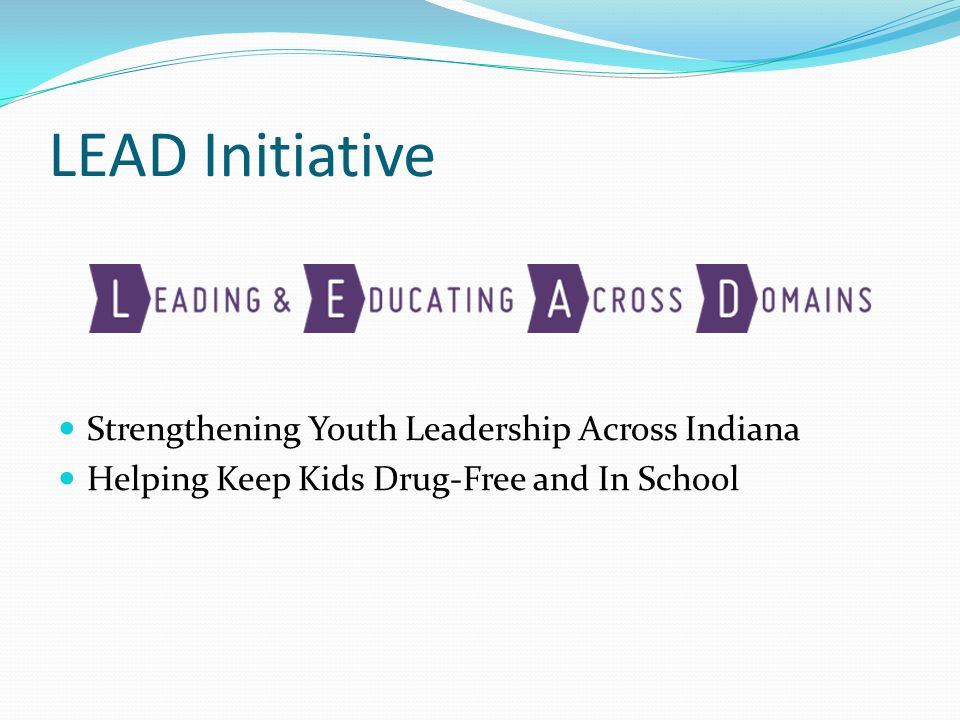 LEAD Initiative Strengthening Youth Leadership Across Indiana Helping Keep Kids Drug-Free and In School