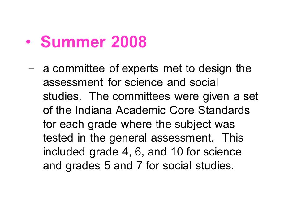 a committee of experts met to design the assessment for science and social studies. The committees were given a set of the Indiana Academic Core Stand