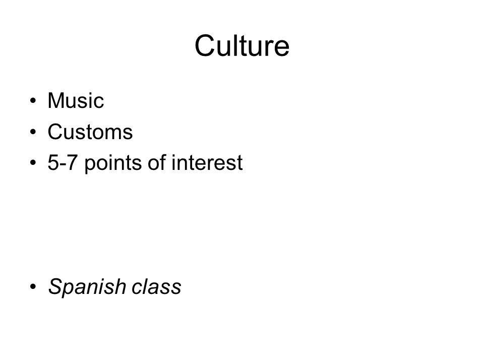 Culture Music Customs 5-7 points of interest Spanish class