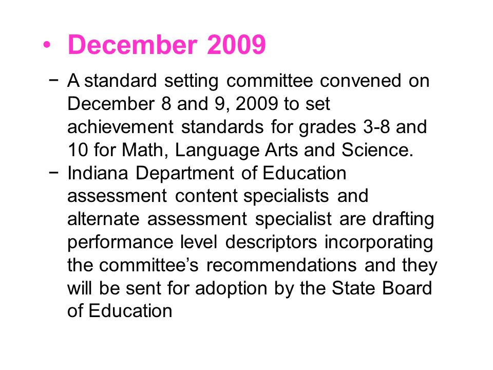 A standard setting committee convened on December 8 and 9, 2009 to set achievement standards for grades 3-8 and 10 for Math, Language Arts and Science.