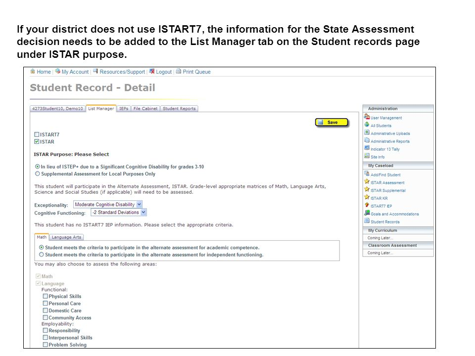 If your district does not use ISTART7, the information for the State Assessment decision needs to be added to the List Manager tab on the Student records page under ISTAR purpose.