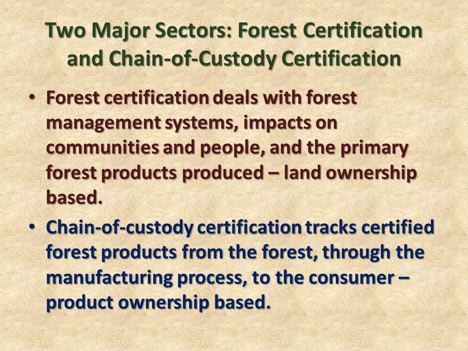 Some of the Certification Players Forest Stewardship Council – FSC Forest Stewardship Council – FSC Stated mission is to create a marketplace that promotes well- managed forests by ensuring forestry practices that are environmentally responsible, socially equitable, and economically viable.