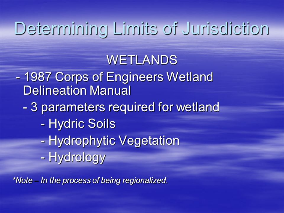 Determining Limits of Jurisdiction WETLANDS - 1987 Corps of Engineers Wetland Delineation Manual - 1987 Corps of Engineers Wetland Delineation Manual