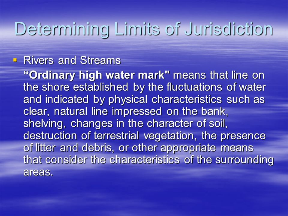 Determining Limits of Jurisdiction Rivers and Streams Rivers and Streams Ordinary high water mark