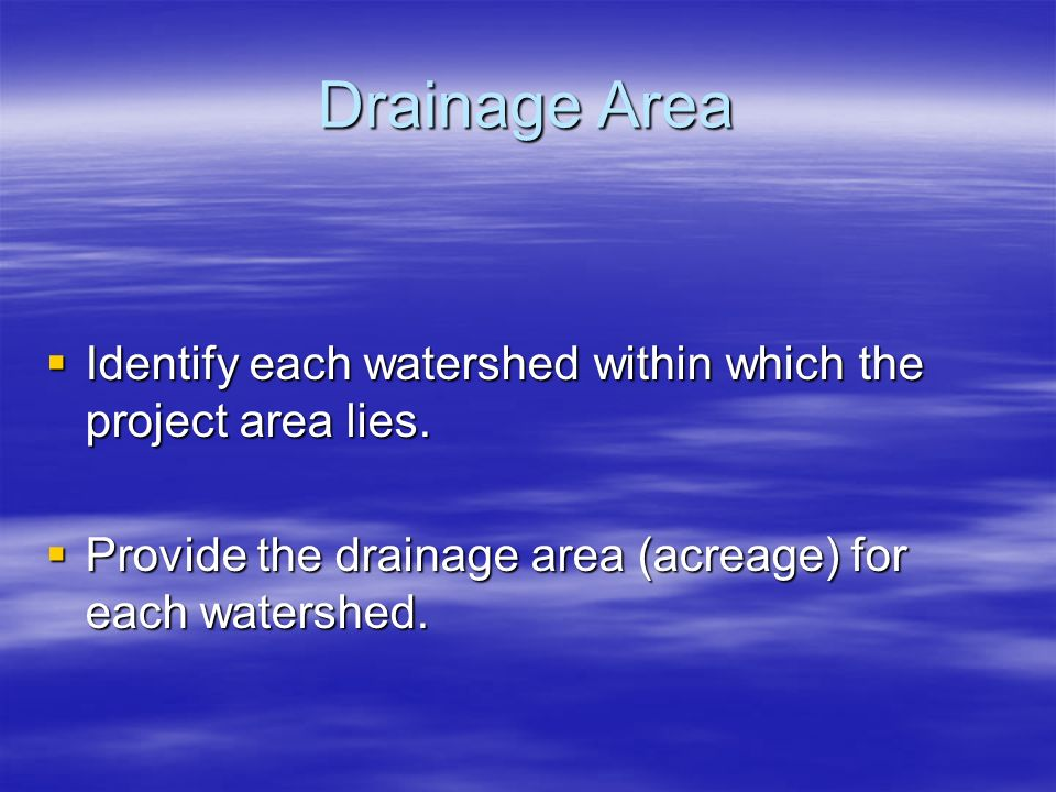 Drainage Area Identify each watershed within which the project area lies. Identify each watershed within which the project area lies. Provide the drai