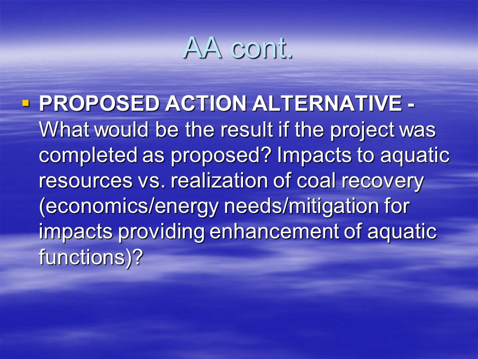 AA cont. PROPOSED ACTION ALTERNATIVE - What would be the result if the project was completed as proposed? Impacts to aquatic resources vs. realization