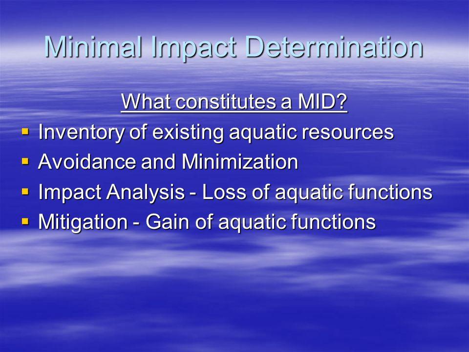 Minimal Impact Determination What constitutes a MID? Inventory of existing aquatic resources Inventory of existing aquatic resources Avoidance and Min
