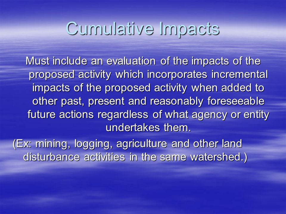 Cumulative Impacts Must include an evaluation of the impacts of the proposed activity which incorporates incremental impacts of the proposed activity