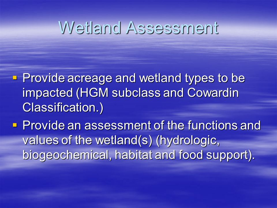 Wetland Assessment Provide acreage and wetland types to be impacted (HGM subclass and Cowardin Classification.) Provide acreage and wetland types to b