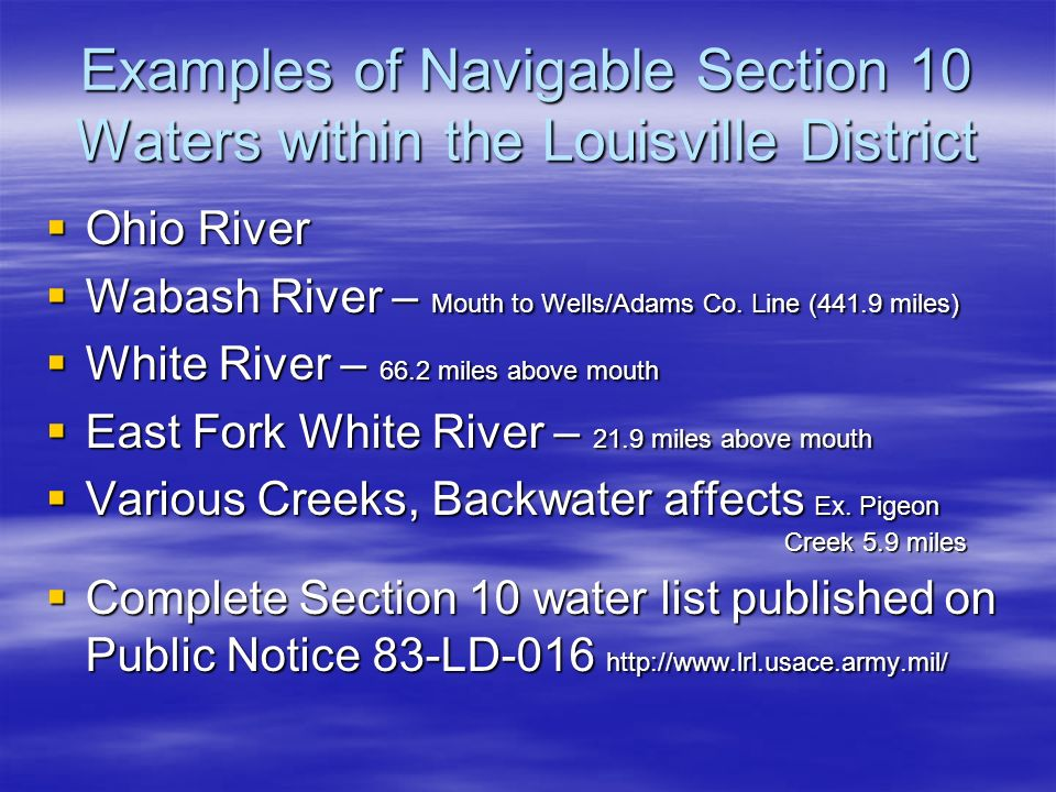 Examples of Navigable Section 10 Waters within the Louisville District Ohio River Ohio River Wabash River – Mouth to Wells/Adams Co. Line (441.9 miles