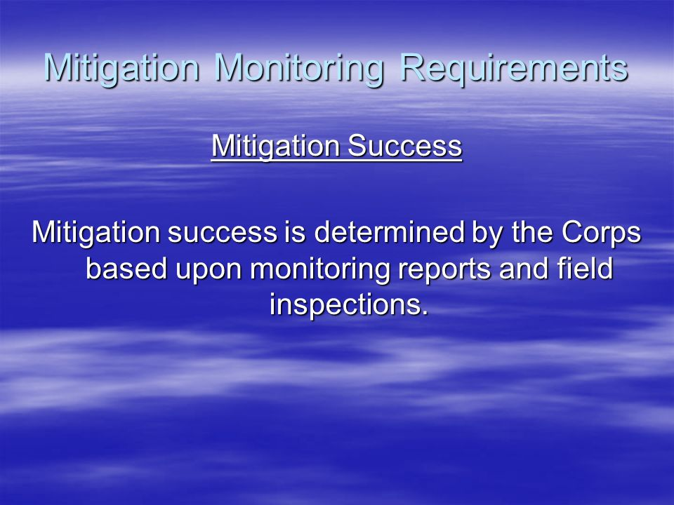Mitigation Monitoring Requirements Mitigation Success Mitigation success is determined by the Corps based upon monitoring reports and field inspection