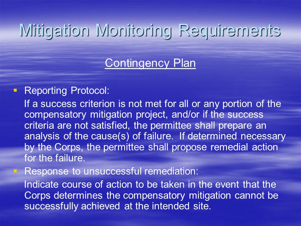 Mitigation Monitoring Requirements Contingency Plan Reporting Protocol: If a success criterion is not met for all or any portion of the compensatory m