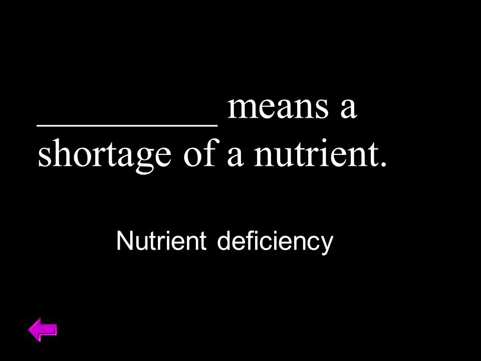 _________ means a shortage of a nutrient. Nutrient deficiency