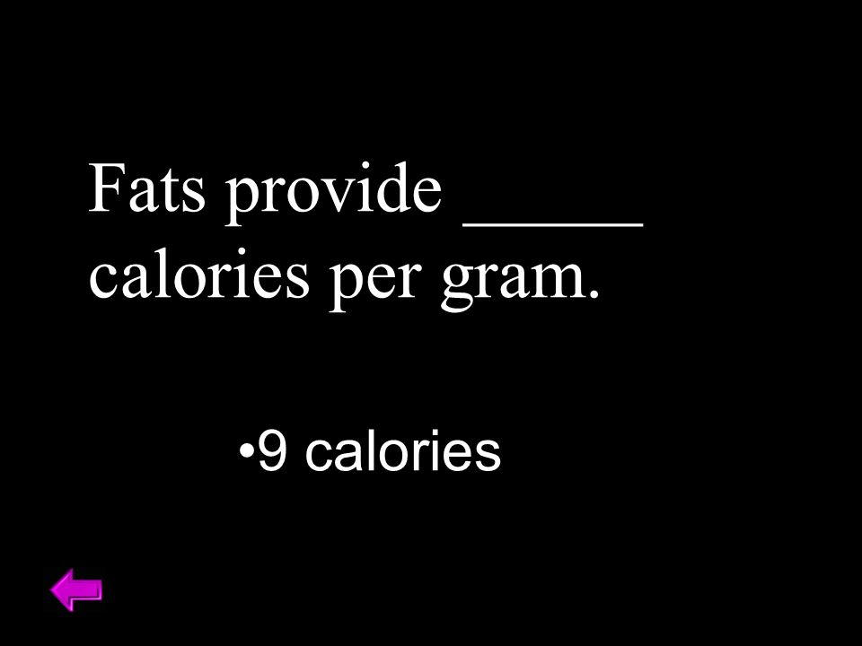 Fats provide _____ calories per gram. 9 calories