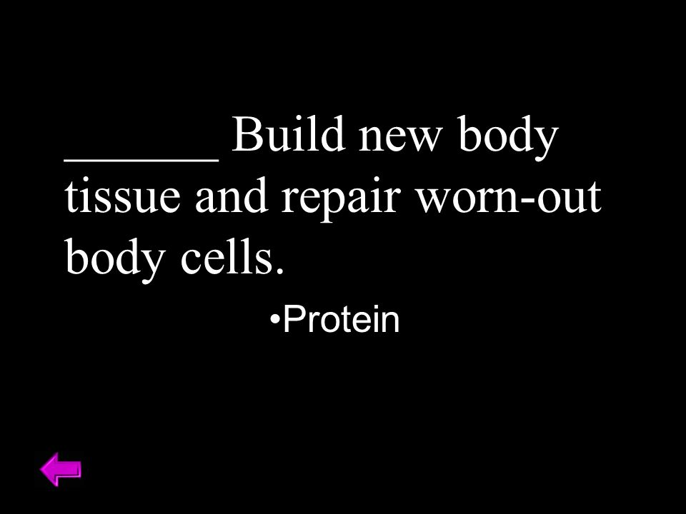 ______ Build new body tissue and repair worn-out body cells. Protein