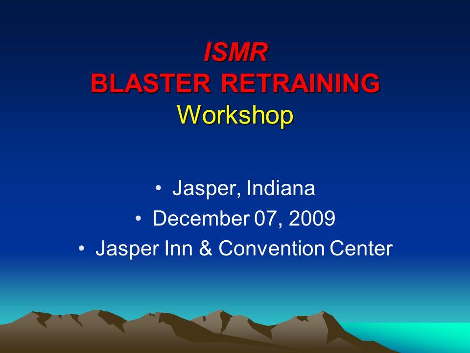 ISMR BLASTER RETRAINING Workshop Jasper, Indiana December 07, 2009 Jasper Inn & Convention Center