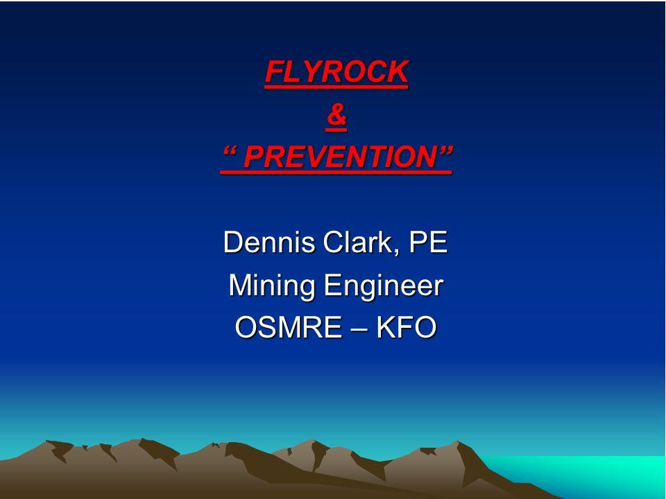 FLYROCK& PREVENTION PREVENTION Dennis Clark, PE Mining Engineer OSMRE – KFO