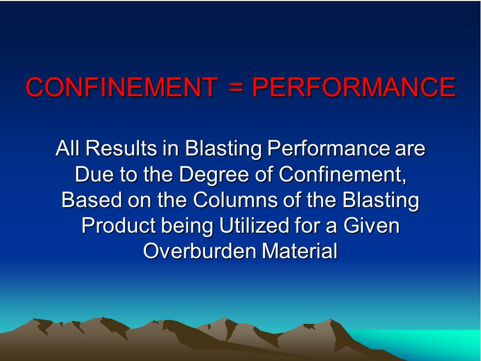 CONFINEMENT = PERFORMANCE All Results in Blasting Performance are Due to the Degree of Confinement, Based on the Columns of the Blasting Product being