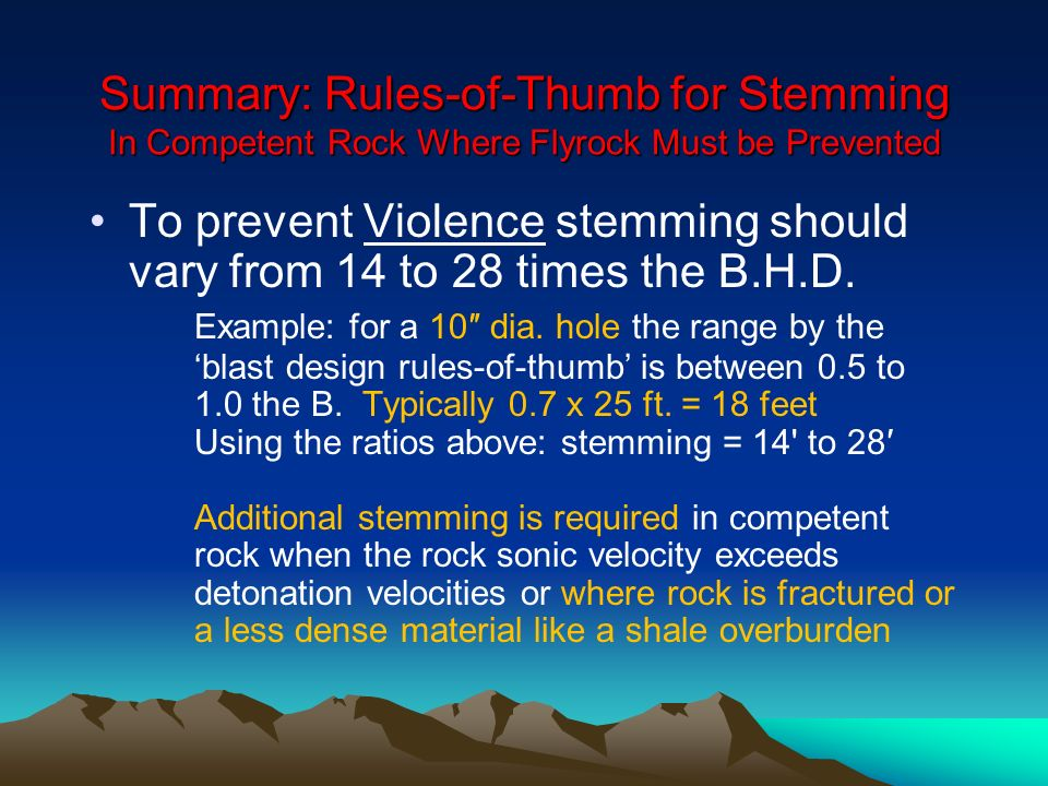 Summary: Rules-of-Thumb for Stemming In Competent Rock Where Flyrock Must be Prevented To prevent Violence stemming should vary from 14 to 28 times th