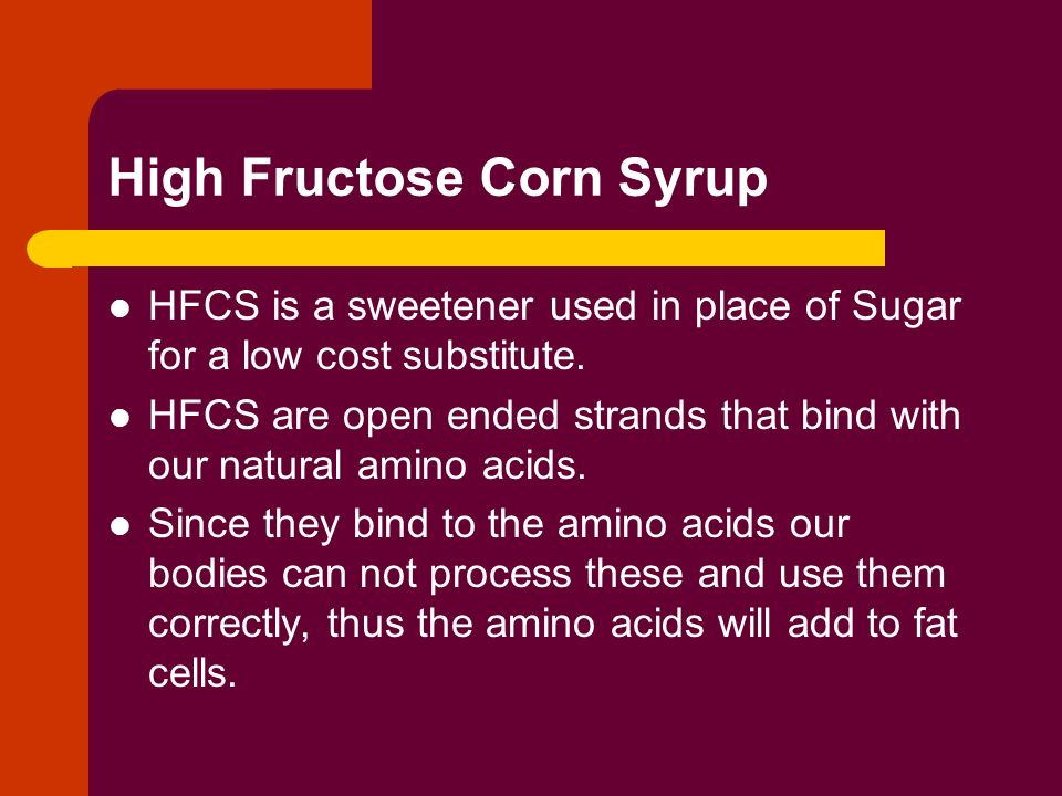 High Fructose Corn Syrup HFCS is a sweetener used in place of Sugar for a low cost substitute.